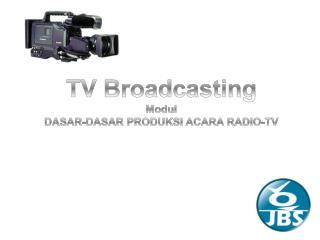 TV Broadcasting Modul DASAR-DASAR PRODUKSI ACARA RADIO-TV