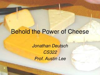 Behold the Power of Cheese