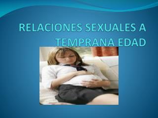 RELACIONES SEXUALES A TEMPRANA EDAD