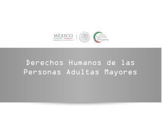 Derechos Humanos  de  las  Personas  Adultas Mayores