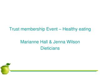 Trust membership Event – Healthy eating Marianne Hall & Jenna Wilson Dieticians