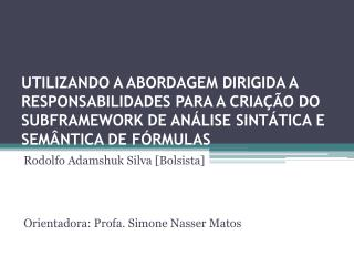 Rodolfo Adamshuk Silva [Bolsista] Orientadora: Profa. Simone Nasser Matos