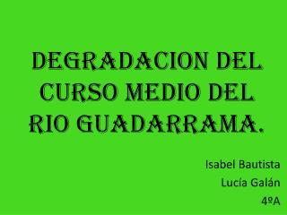 DEGRADACION DEL CURSO MEDIO DEL RIO GUADARRAMA.