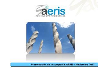 Presentación de la compañía. AERIS / Noviembre 2012