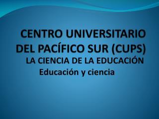 CENTRO UNIVERSITARIO DEL PACÍFICO SUR (CUPS)