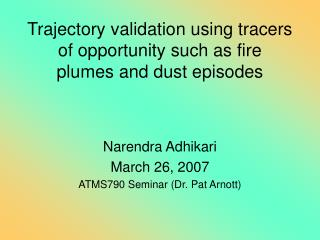 Trajectory validation using tracers of opportunity such as fire plumes and dust episodes