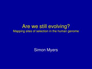 Are we still evolving?  Mapping sites of selection in the human genome