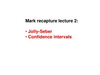 Mark recapture lecture 2:   Jolly-Seber  Confidence intervals