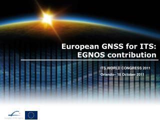 European GNSS for ITS:  EGNOS contribution