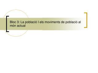 Bloc 3: La poblaci� I els moviments de poblaci� al m�n actual