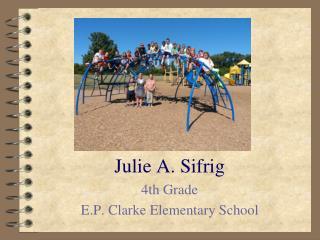 Julie A. Sifrig 4th Grade E.P. Clarke Elementary School