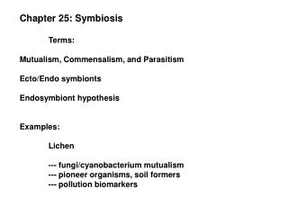 Chapter 25: Symbiosis Terms: Mutualism, Commensalism, and Parasitism Ecto/Endo symbionts