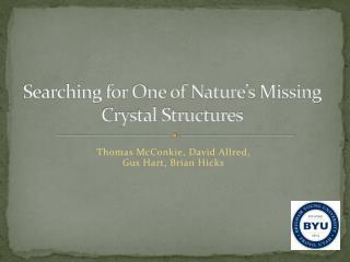 Searching for One of  Nature's  Missing  Crystal Structures