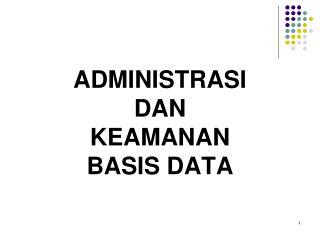 ADMINISTRASI DAN KEAMANAN BASIS DATA