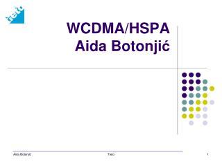 WCDMA/HSPA  Aida Botonji ć