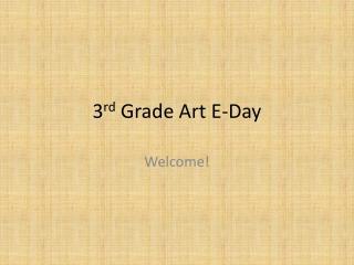 3 rd  Grade Art E-Day