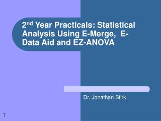 2 nd  Year Practicals: Statistical Analysis Using E-Merge,  E-Data Aid and EZ-ANOVA
