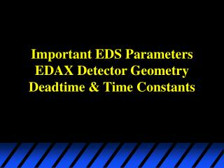 Important EDS Parameters EDAX Detector Geometry Deadtime & Time Constants