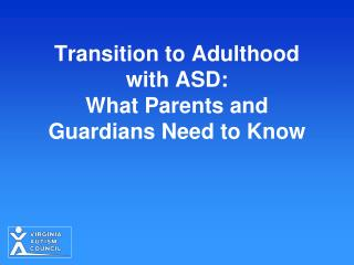 Transition to Adulthood  with ASD:  What Parents and Guardians Need to Know