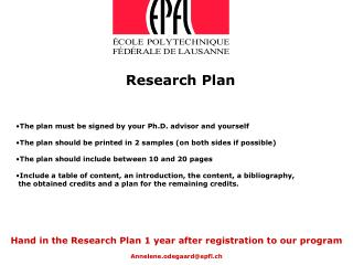 Hand in the Research Plan 1 year after registration to our program Annelene.odegaard@epfl.ch
