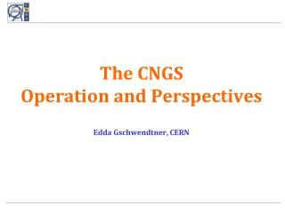 The CNGS  Operation and Perspectives l Edda Gschwendtner, CERN