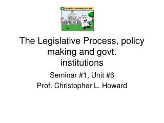 The Legislative Process, policy making and govt. institutions