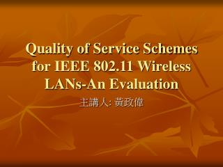 Quality of Service Schemes for IEEE 802.11 Wireless LANs-An Evaluation