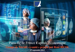 Paris-Ile de France Capitale Economique Groupe de Travail «e-santé» présidé par René RICOL