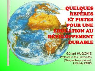 Gérard HUGONIE Professeur des Universités (Géographie physique), IUFM de PARIS