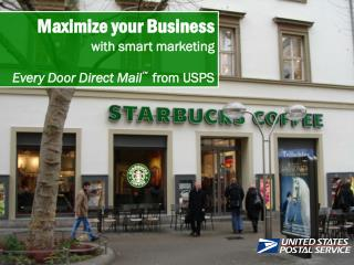 Maximize your Business       with smart marketing Every Door Direct Mail    from USPS