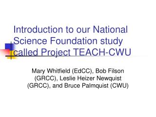 Introduction to our National Science Foundation study called Project TEACH-CWU
