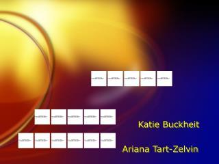 Katie Buckheit                   Ariana Tart-Zelvin