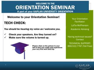 Welcome to your Orientation Seminar! TECH CHECK: You should be hearing my voice as I welcome you.