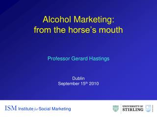 Alcohol Marketing: from the horse s mouth
