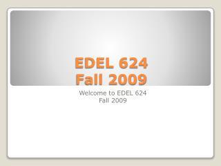 EDEL 624 Fall 2009