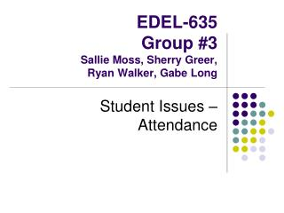 EDEL-635 Group #3 Sallie Moss, Sherry Greer,  Ryan Walker, Gabe Long