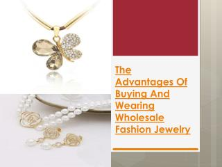 The Advantages Of Buying And Wearing Wholesale Fashion Jewel