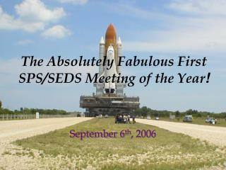 The Absolutely Fabulous First SPS/SEDS Meeting of the Year !