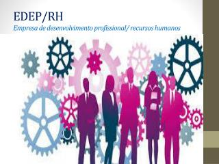 EDEP/RH E mpresa de desenvolvimento profissional/ recursos humanos
