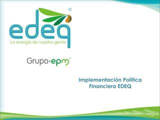 Implementación Política Financiera EDEQ
