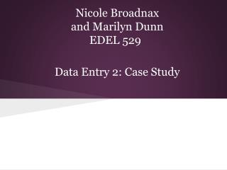 Nicole Broadnax  and Marilyn Dunn                        EDEL 529  Data Entry 2: Case Study