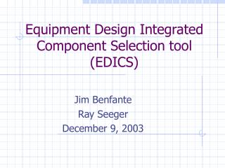 Equipment Design Integrated Component Selection tool (EDICS)