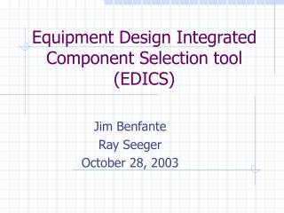 Equipment Design Integrated Component Selection tool (EDICS)