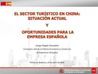 EL SECTOR TUR STICO EN CHINA: SITUACI N ACTUAL Y  OPORTUNIDADES PARA LA EMPRESA ESPA OLA  Jorge Dajani Gonz lez Consejer