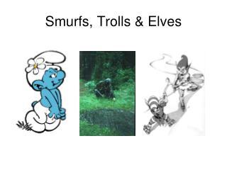 Smurfs, Trolls & Elves