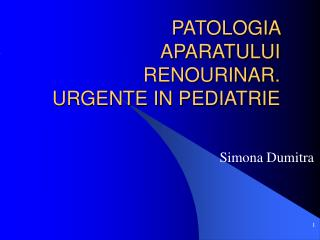 PATOLOGIA APARATULUI RENOURINAR. URGENTE IN PEDIATRIE