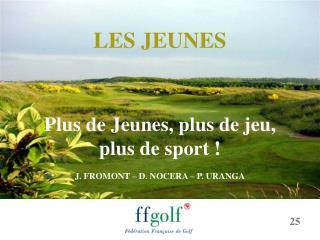 LES JEUNES Plus de Jeunes, plus de jeu,  plus de sport ! J. FROMONT – D. NOCERA – P. URANGA