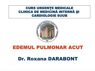 EDEMUL PULMONAR ACUT Dr. Roxana DARABONT
