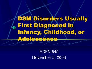 DSM Disorders Usually First Diagnosed in Infancy, Childhood, or Adolescence