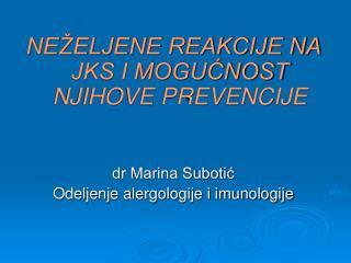 NEŽELJENE REAKCIJE NA JKS I MOGUĆNOST NJIHOVE PREVENCIJE dr Marina Subotić